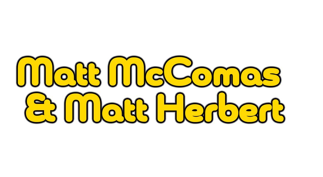Matt McComas and Matt Herbert