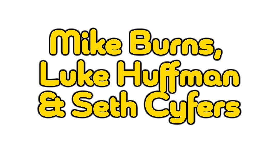 Mike Burns, Luke Huffman and Seth Cyfers